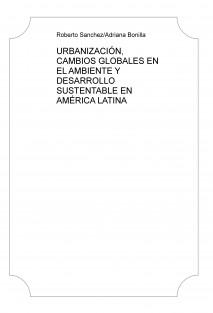 URBANIZACIÓN, CAMBIOS GLOBALES EN EL AMBIENTE Y DESARROLLO SUSTENTABLE EN AMÉRICA LATINA