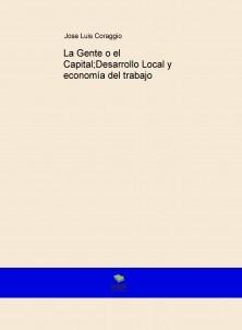 La Gente o el Capital;Desarrollo Local y economía del trabajo