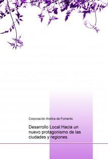 Desarrollo Local:Hacia un nuevo protagonismo de las ciudades y regiones.
