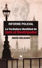 Libro Informe Policial: La Verdadera Identidad de Jack El destripador, autor Jesús Delgado