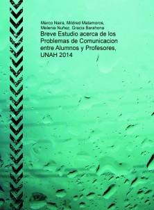 Breve Estudio acerca de los Problemas de Comunicacion entre Alumnos y Profesores, UNAH 2014