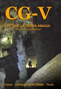 CG-V EL QUE LA TERRA AMAGA Un misteri espeleològic
