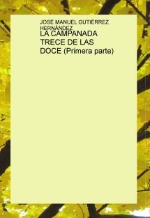 LA CAMPANADA TRECE DE LAS DOCE (Primera parte)