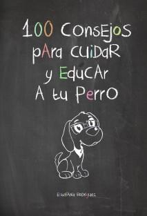 100 Consejos para Cuidar y Educar a tu perro