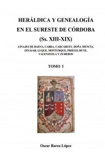 HERÁLDICA Y GENEALOGÍA EN EL SURESTE DE CÓRDOBA  (Ss. XIII-XIX). LINAJES DE BAENA, CABRA, CARCABUEY, DOÑA MENCÍA, IZNÁJAR, LUQUE, MONTURQUE, PRIEGO, RUTE, VALENZUELA Y ZUHEROS