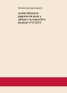 revista literaria la pajareria de javier y calíope y la nueva lef a de javier nº15 2015