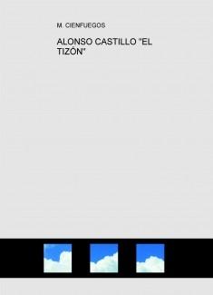 """ALONSO CASTILLO """"EL TIZÓN"""""""