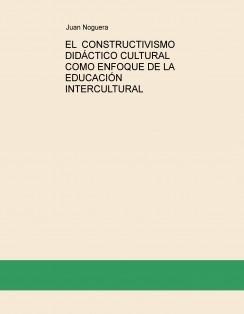 EL CONSTRUCTIVISMO DIDÁCTICO CULTURAL COMO ENFOQUE DE LA EDUCACIÓN INTERCULTURAL