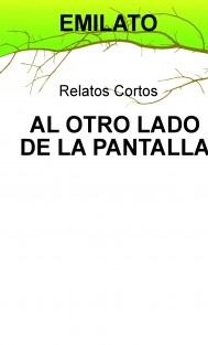 AL OTRO LADO DE LA PANTALLA. Relatos cortos.