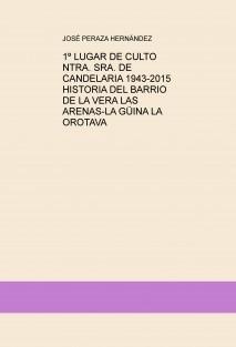 1º LUGAR DE CULTO NTRA. SRA. DE CANDELARIA 1943-2015 HISTORIA DEL BARRIO DE LA VERA LAS ARENAS-LA GÜINA LA OROTAVA