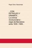 ...CON PETROLEO Y DINAMITA... La crònica revolucionària i negra de Barcelona entre 1835 i 1909