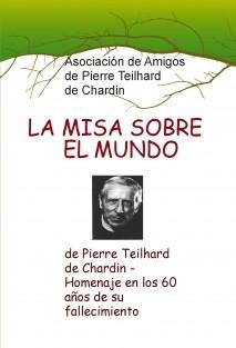 LA MISA SOBRE EL MUNDO de Pierre Teilhard de Chardin