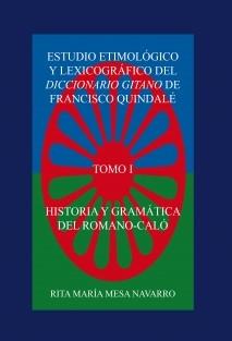 ESTUDIO ETIMOLÓGICO Y LEXICOGRÁFICO DEL DICCIONARIO GITANO DE FRANCISCO QUINDALÉ. HISTORIA Y GRAMÁTICA DEL ROMANÓ-CALÓ (TOMO I)