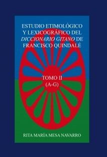 ESTUDIO ETIMOLÓGICO Y LEXICOGRÁFICO DEL DICCIONARIO GITANO DE FRANCISCO QUINDALÉ (TOMO II)