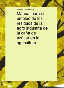 Manual para el empleo de los residuos de la agro industria de la caña de azúcar en la agricultura