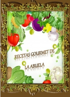 RECETAS GOURMET DE LA ABUELA