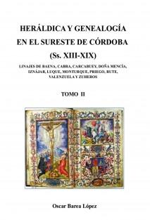HERÁLDICA Y GENEALOGÍA EN EL SURESTE DE CÓRDOBA (Ss. XIII-XIX). LINAJES DE BAENA, CABRA, CARCABUEY, DOÑA MENCÍA, IZNÁJAR, LUQUE, MONTURQUE, PRIEGO, RUTE, VALENZUELA Y ZUHEROS - TOMO II