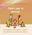 Mamá y papá se divorcian. Orientaciones para ayudar a vuestro hijo durante un proceso de divorcio