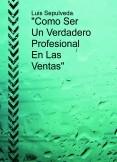 """""""Como Ser Un Verdadero Profesional En Las Ventas"""""""