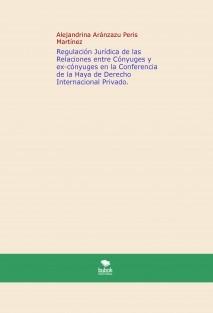 Regulación Jurídica de las Relaciones entre Cónyuges y ex-cónyuges en la Conferencia de la Haya de Derecho Internacional Privado