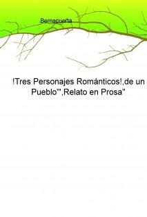 """!Tres Personajes Románticos!,de un Pueblo""""',Relato en Prosa''"""