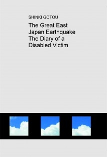 The Great East Japan Earthquake The Diary of a Disabled Victim