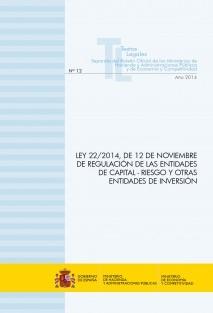 """TEXTO LEGAL Nº 12/2014 """"LEY 22/2014, DE 12 DE NOVIEMBRE DE REGULACIÓN DE LAS ENTIDADES DE CAPITAL - RIESGO Y OTRAS ENTIDADES DE INVERSIÓN"""" (Actualización noviembre 2014)"""