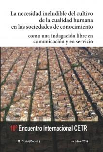 LA  NECESIDAD  INELUDIBLE  DEL CULTIVO DE LA CUALIDAD HUMANA  Y DE LA CUALIDAD HUMANA PROFUNDA  EN NUESTRAS SOCIEDADES,  como una indagación libre  en comunicación y en servicio
