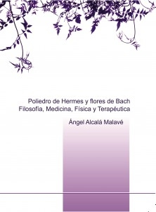 Poliedro de Hermes y flores de Bach. Filosofía, Medicina, Física y Terapéutica