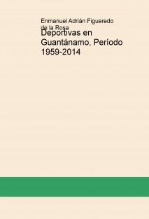 Deportivas en Guantánamo, Período 1959-2014