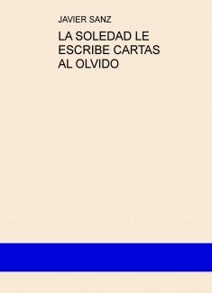 LA SOLEDAD LE ESCRIBE CARTAS AL OLVIDO