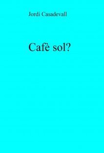 Cafè sol?