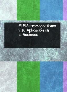 El Eléctromagnetismo y su Aplicación en la Sociedad