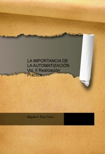 LA IMPORTANCIA DE LA AUTOMATIZACIÓN Vol. II Realización Práctica