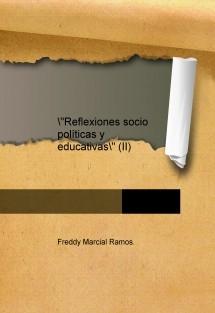 """""""Reflexiones socio políticas y educativas"""" (II)"""