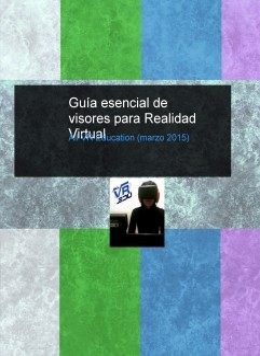 Guía esencial de visores para Realidad Virtual (marzo 2015)