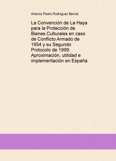 La Convención de La Haya para la Protección de Bienes Culturales en caso de Conflicto Armado de 1954 y su Segundo Protocolo de 1999: Aproximación, utilidad e implementación en España