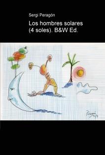 Los hombres solares. 4 soles. B&W Ed.