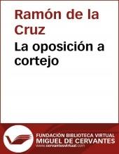 Libro La oposición a cortejo, autor Biblioteca Miguel de Cervantes