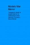 Modelo Mar Menor: Trabajando desde la subjetividad en la colaboración entre Atención Primaria y Salud Mental.