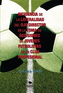 INCIDENCIA DE LA LATERALIDAD DEL OJO DIRECTOR EN LA TOMA DE DECISIONES DE JÓVENES FUTBOLISTAS DE UN CLUB PROFESIONAL