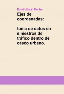 Ejes de coordenadas, toma de datos en siniestros de tráfico dentro de casco urbano.