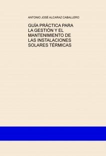 GUÍA PRÁCTICA PARA LA GESTIÓN Y EL MANTENIMIENTO DE LAS INSTALACIONES SOLARES TÉRMICAS