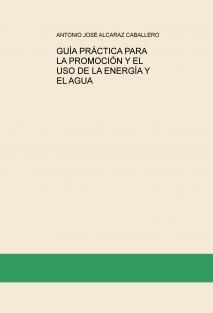 GUÍA PRÁCTICA PARA LA PROMOCIÓN Y EL USO DE LA ENERGÍA Y AGUA