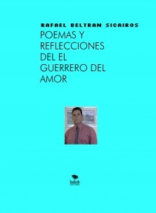 Poemas Y Reflecciones De Rafael Beltran El Guerrero Del Amor