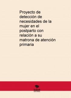 Proyecto de detección de necesidades de la mujer en el postparto con relación a su matrona de atención primaria