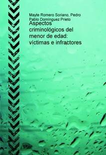 Aspectos criminológicos del menor de edad: victimas e infractores