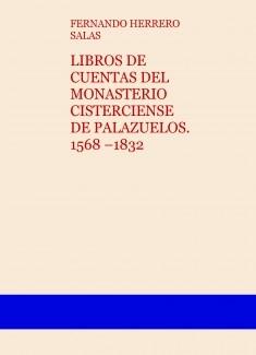 LIBROS DE CUENTAS DEL MONASTERIO CISTERCIENSE DE PALAZUELOS. 1568 –1832