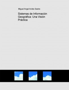 Sistemas de Información Geográfica: Una Visión Práctica