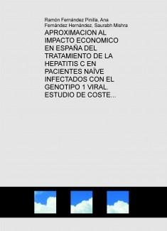 """APROXIMACION AL IMPACTO ECONOMICO EN ESPAÑA DEL TRATAMIENTO DE LA HEPATITIS C EN PACIENTES NAÏVE INFECTADOS CON EL GENOTIPO 1 VIRAL. ESTUDIO DE COSTE EFECTIVIDAD DE SOFOSBUVIR Y SIMEPREVIR VS OTRAS ESTRATEGIAS """"COMBO"""" USANDO ANTIVIRALES DE PRIMERA"""